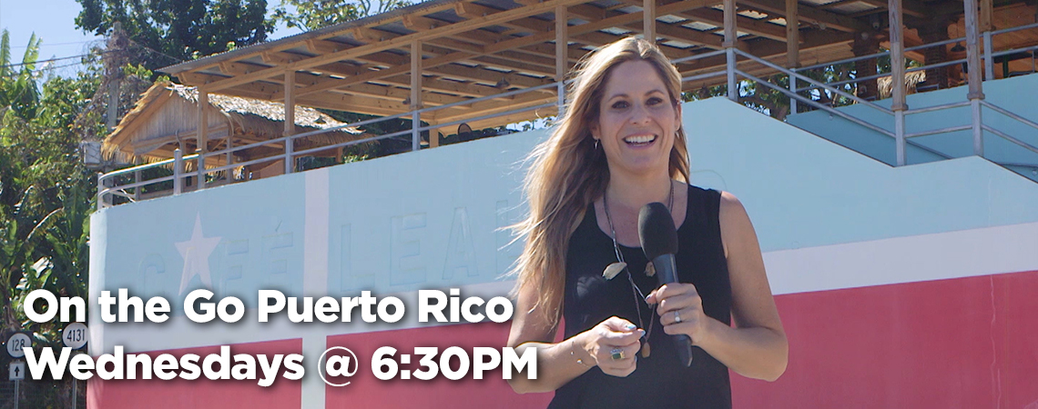 On the Go Puerto Rico - Wednesdays at 6:30 p.m.